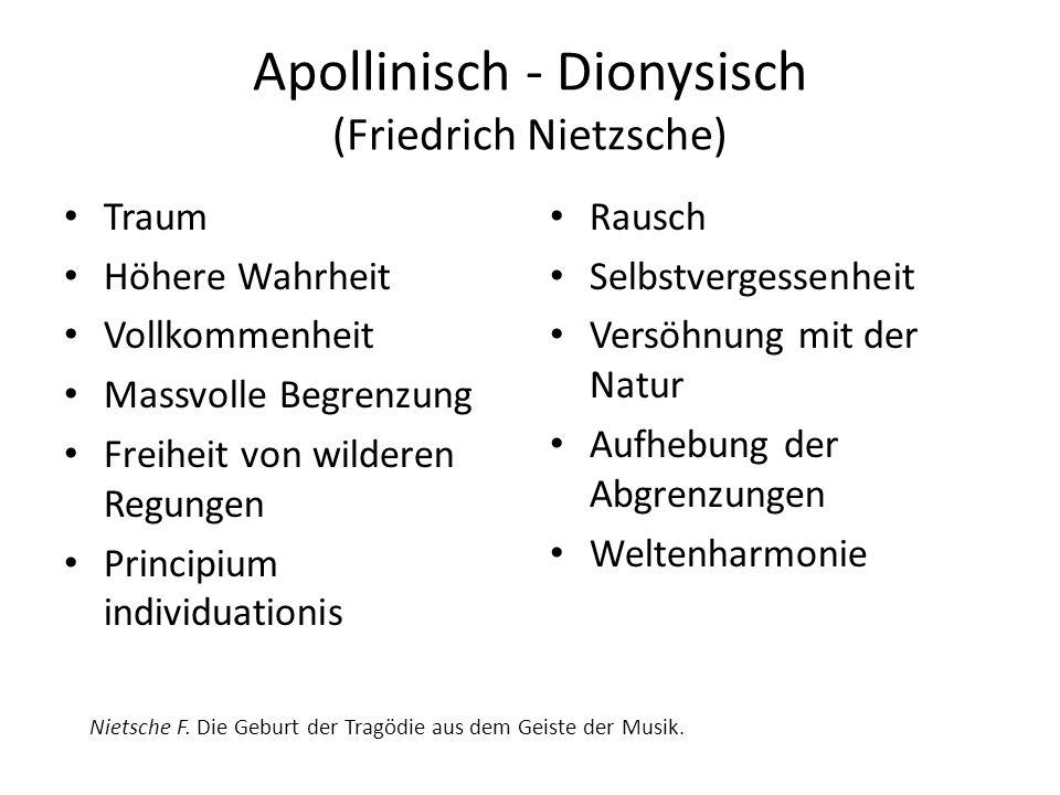 Apollinisch - Dionysisch (Friedrich Nietzsche) Traum Höhere Wahrheit Vollkommenheit Massvolle Begrenzung Freiheit von wilderen Regungen Principium ind