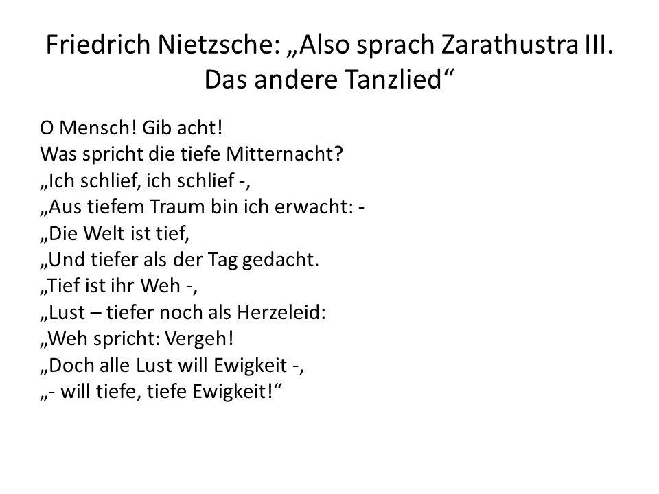 Friedrich Nietzsche: Also sprach Zarathustra III. Das andere Tanzlied O Mensch! Gib acht! Was spricht die tiefe Mitternacht? Ich schlief, ich schlief