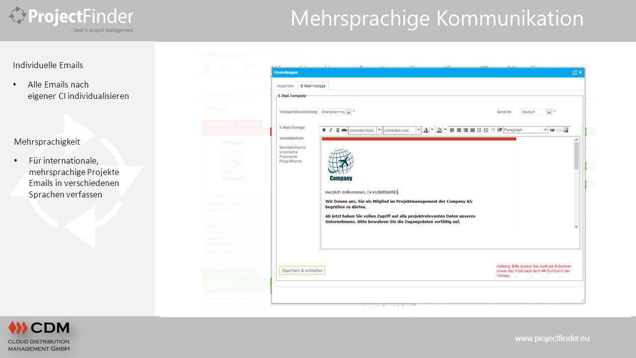 www.projectfinder.eu Mehrsprachige Kommunikation Individuelle Emails Alle Emails nach eigener CI individualisieren Mehrsprachigkeit Für internationale