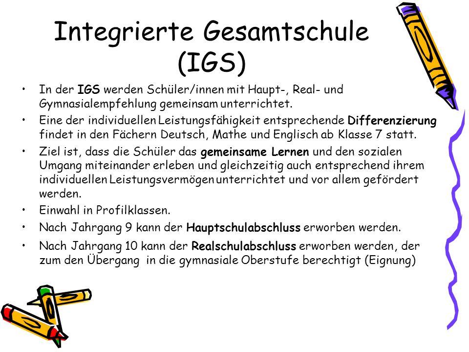 Integrierte Gesamtschule (IGS) In der IGS werden Schüler/innen mit Haupt-, Real- und Gymnasialempfehlung gemeinsam unterrichtet. Eine der individuelle