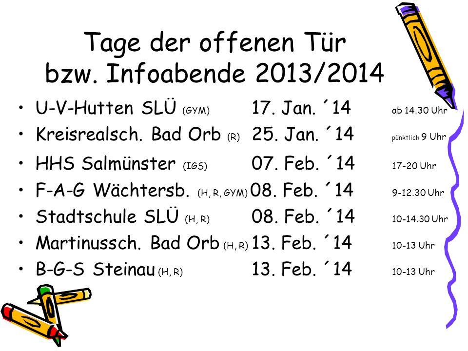 Tage der offenen Tür bzw. Infoabende 2013/2014 U-V-Hutten SLÜ (GYM) 17. Jan. ´14 ab 14.30 Uhr Kreisrealsch. Bad Orb (R) 25. Jan. ´14 pünktlich 9 Uhr H