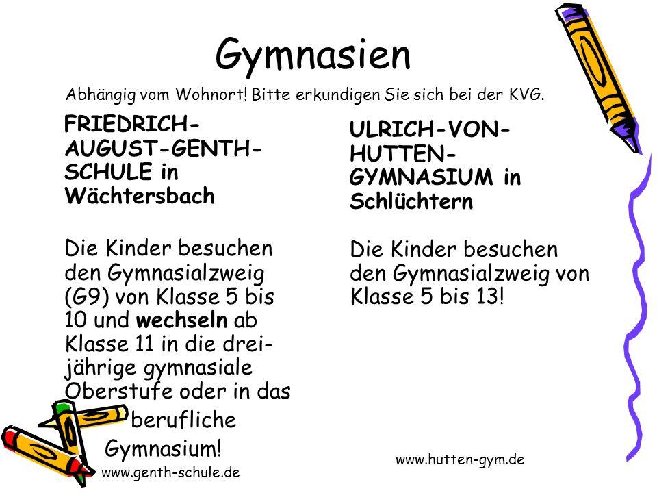 Gymnasien FRIEDRICH- AUGUST-GENTH- SCHULE in Wächtersbach Die Kinder besuchen den Gymnasialzweig (G9) von Klasse 5 bis 10 und wechseln ab Klasse 11 in