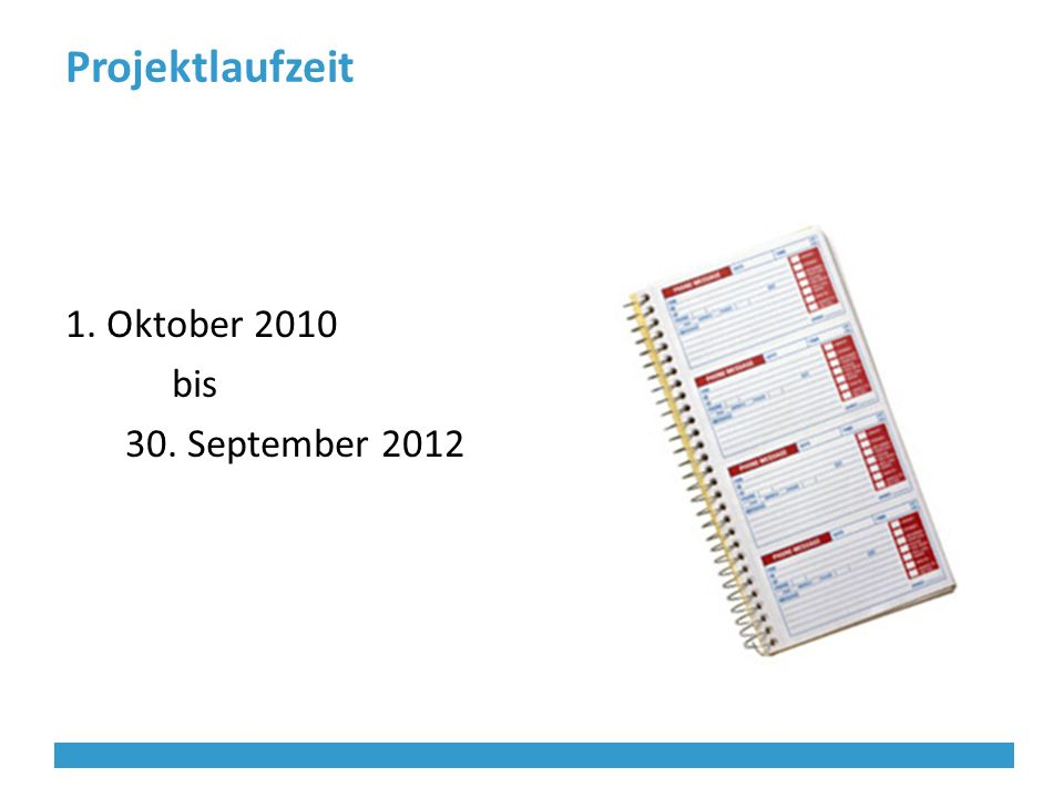 Projektlaufzeit 1. Oktober 2010 bis 30. September 2012