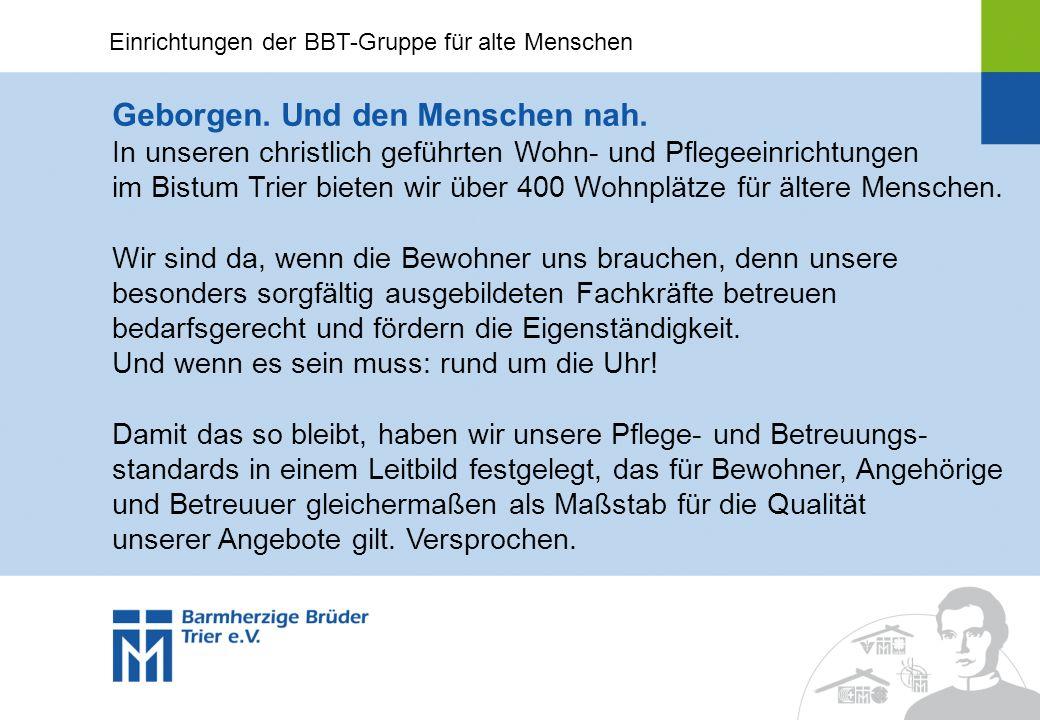 Geborgen. Und den Menschen nah. In unseren christlich geführten Wohn- und Pflegeeinrichtungen im Bistum Trier bieten wir über 400 Wohnplätze für älter
