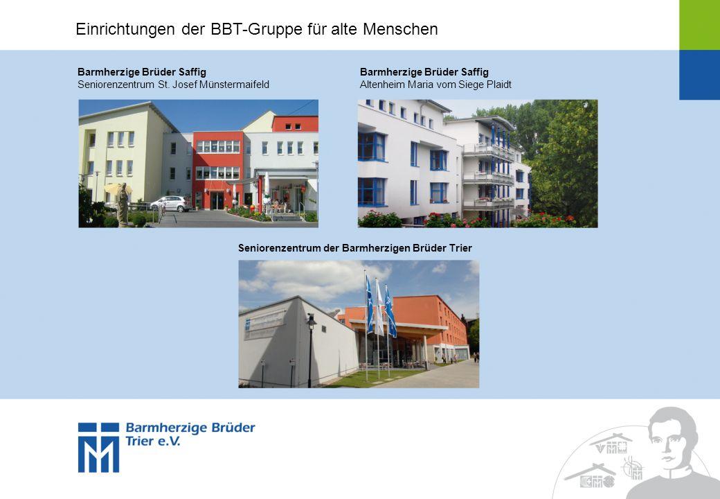 Einrichtungen der BBT-Gruppe für alte Menschen Barmherzige Brüder Saffig Seniorenzentrum St. Josef Münstermaifeld Seniorenzentrum der Barmherzigen Brü