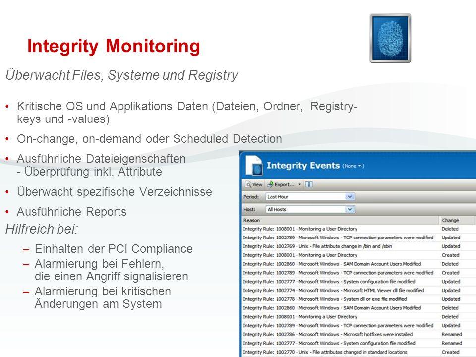 Integrity Monitoring Überwacht Files, Systeme und Registry Kritische OS und Applikations Daten (Dateien, Ordner, Registry- keys und -values) On-change
