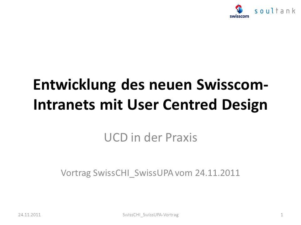 Entwicklung des neuen Swisscom- Intranets mit User Centred Design UCD in der Praxis Vortrag SwissCHI_SwissUPA vom 24.11.2011 124.11.2011SwissCHI_Swiss