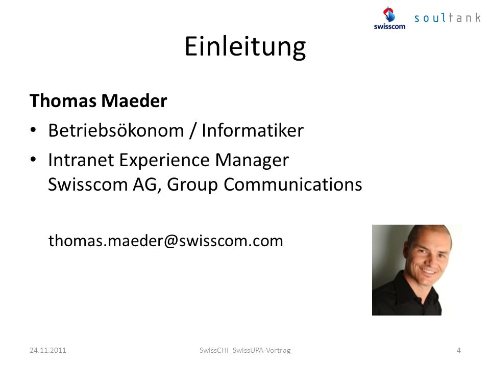 Einleitung Thomas Maeder Betriebsökonom / Informatiker Intranet Experience Manager Swisscom AG, Group Communications thomas.maeder@swisscom.com SwissC
