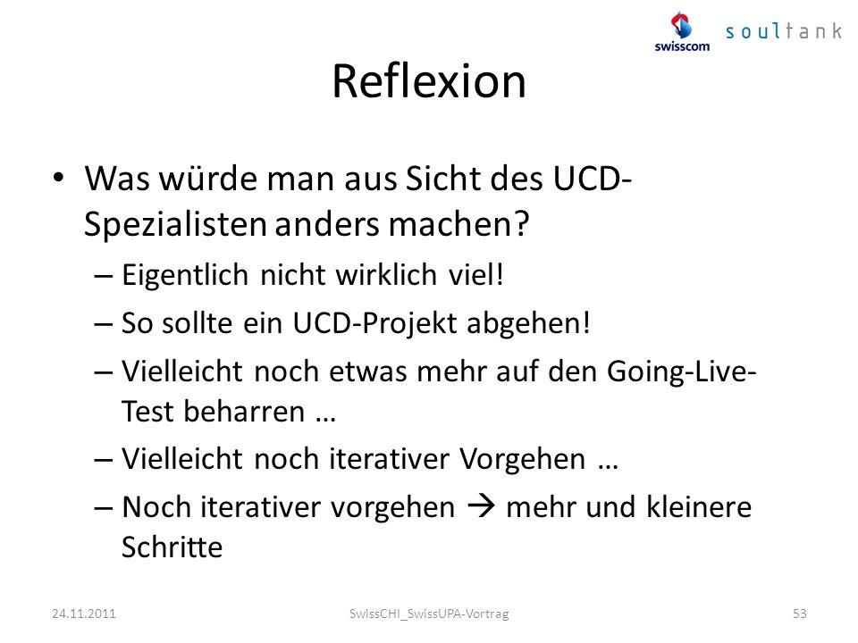 Reflexion Was würde man aus Sicht des UCD- Spezialisten anders machen? – Eigentlich nicht wirklich viel! – So sollte ein UCD-Projekt abgehen! – Vielle