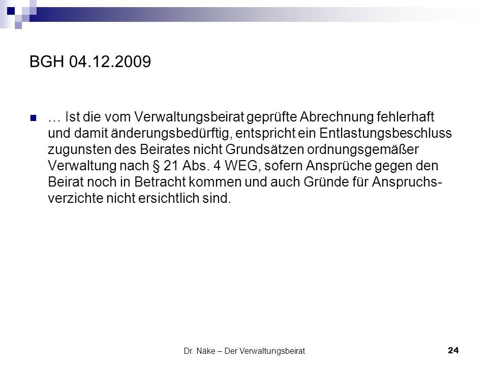 Dr. Näke – Der Verwaltungsbeirat BGH 04.12.2009 … Ist die vom Verwaltungsbeirat geprüfte Abrechnung fehlerhaft und damit änderungsbedürftig, entsprich