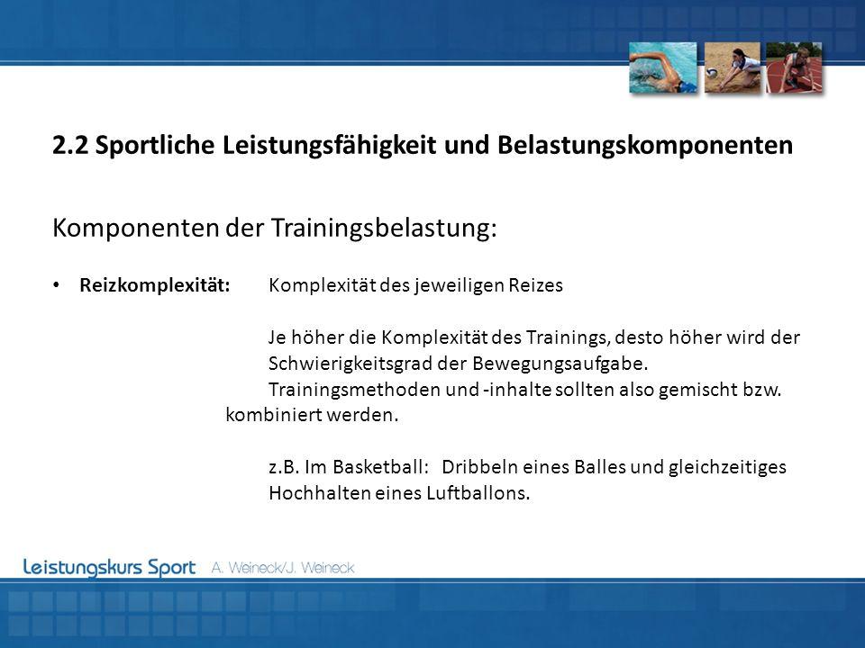 Komponenten der Trainingsbelastung: Reizkomplexität:Komplexität des jeweiligen Reizes Je höher die Komplexität des Trainings, desto höher wird der Sch