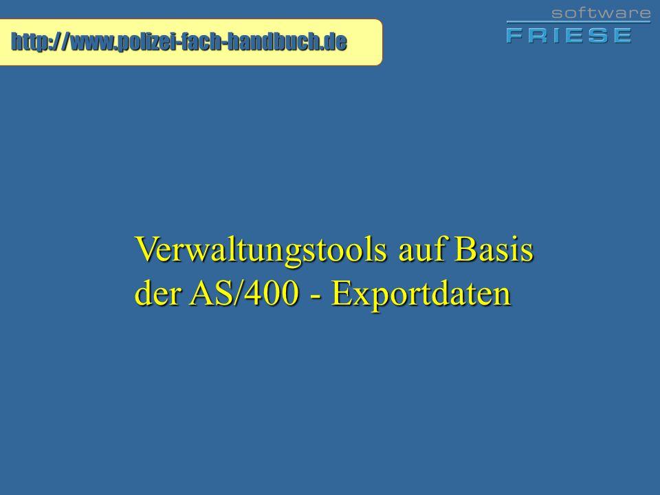 http://www.polizei-fach-handbuch.de Verwaltungstools auf Basis der AS/400 - Exportdaten
