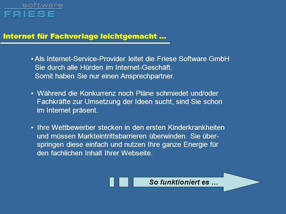 Internet für Fachverlage leichtgemacht … Als Internet-Service-Provider leitet die Friese Software GmbH Sie durch alle Hürden im Internet-Geschäft. Som