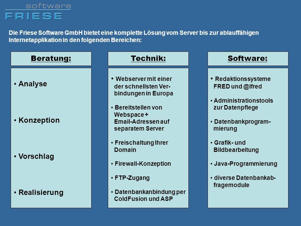 Die Friese Software GmbH bietet eine komplette Lösung vom Server bis zur ablauffähigen Internetapplikation in den folgenden Bereichen: Analyse Konzept