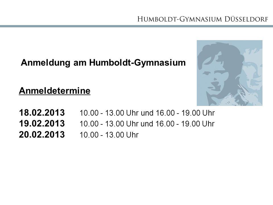Anmeldung am Humboldt-Gymnasium Anmeldetermine 18.02.2013 10.00 - 13.00 Uhr und 16.00 - 19.00 Uhr 19.02.2013 10.00 - 13.00 Uhr und 16.00 - 19.00 Uhr 2