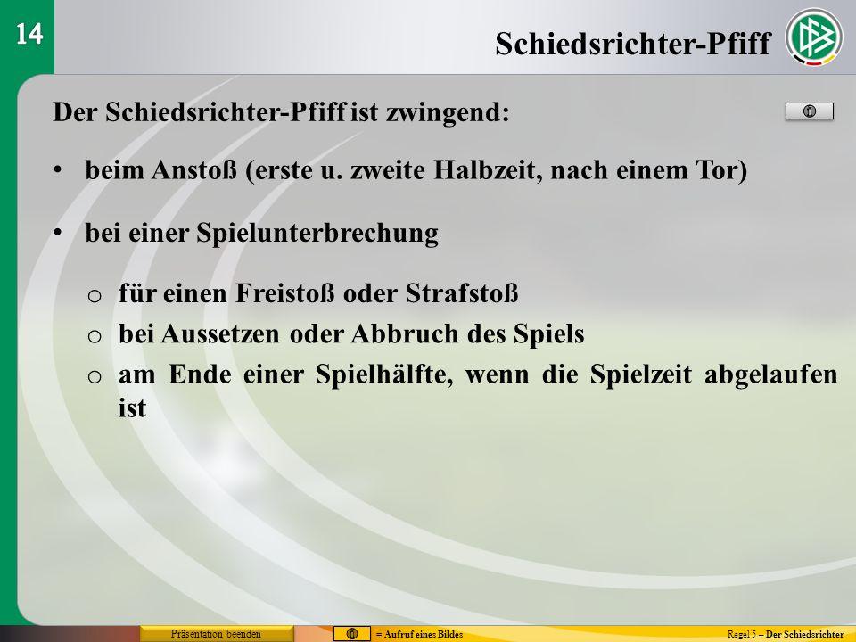 Schiedsrichter-Pfiff Regel 5 – Der Schiedsrichter Der Schiedsrichter-Pfiff ist zwingend: beim Anstoß (erste u.