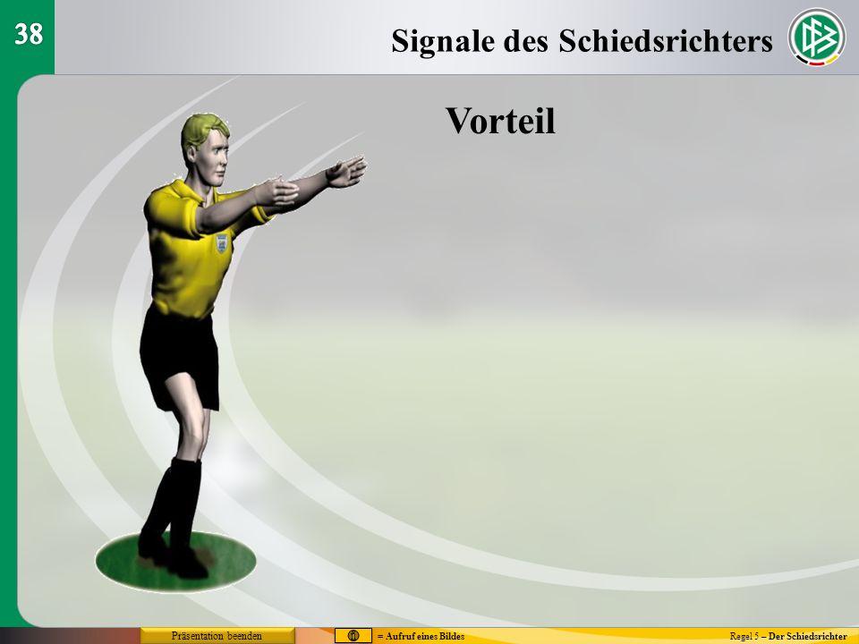 Regel 5 – Der Schiedsrichter Vorteil Signale des Schiedsrichters = Aufruf eines Bildes Präsentation beenden