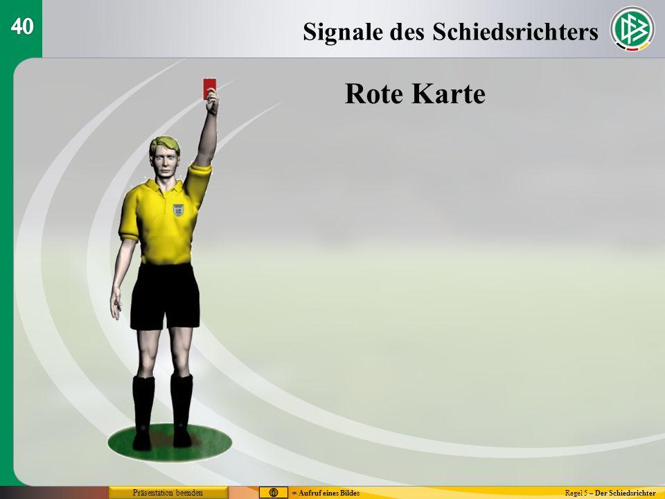 Regel 5 – Der Schiedsrichter Rote Karte Signale des Schiedsrichters = Aufruf eines Bildes Präsentation beenden
