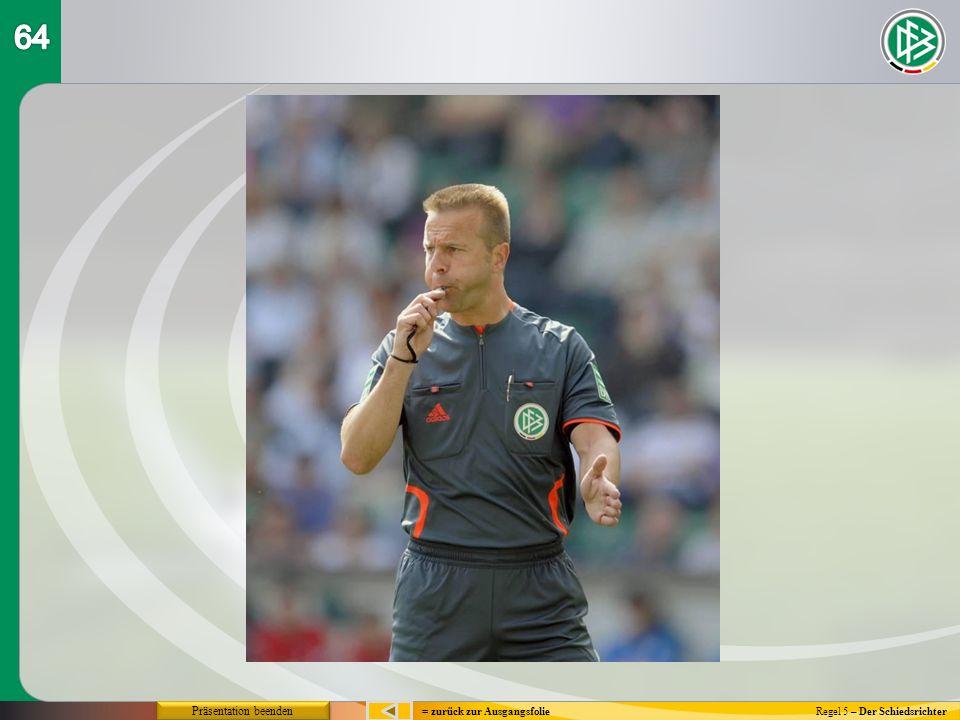 Regel 5 – Der Schiedsrichter= zurück zur Ausgangsfolie Präsentation beenden