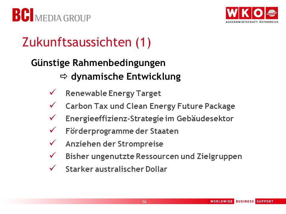 16 Zukunftsaussichten (1) Günstige Rahmenbedingungen dynamische Entwicklung Renewable Energy Target Carbon Tax und Clean Energy Future Package Energie