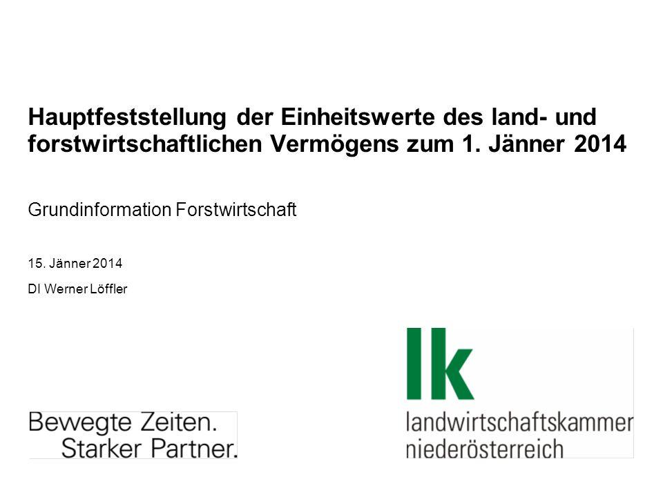 Hauptfeststellung der Einheitswerte des land- und forstwirtschaftlichen Vermögens zum 1. Jänner 2014 Grundinformation Forstwirtschaft 15. Jänner 2014