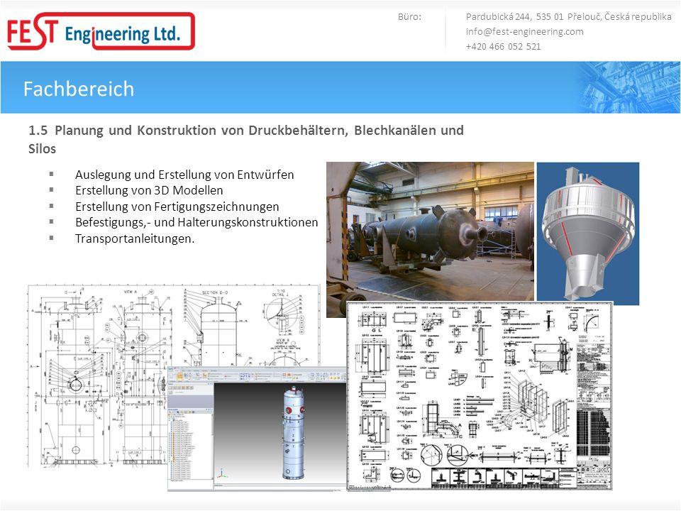 Fachbereich Büro: Pardubická 244, 535 01 Přelouč, Česká republika info@fest-engineering.com +420 466 052 521 1.5 Planung und Konstruktion von Druckbeh