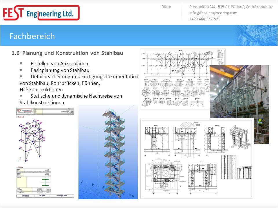 Fachbereich Büro: Pardubická 244, 535 01 Přelouč, Česká republika info@fest-engineering.com +420 466 052 521 1.6 Planung und Konstruktion von Stahlbau