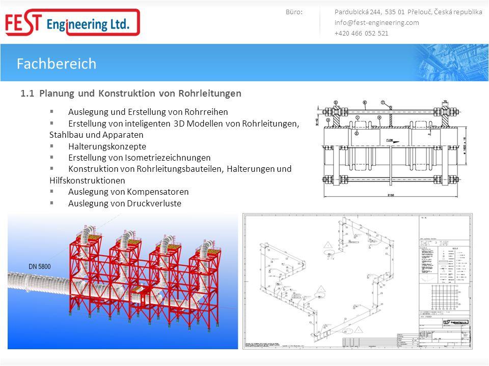 Fachbereich Büro: Pardubická 244, 535 01 Přelouč, Česká republika info@fest-engineering.com +420 466 052 521 1.1 Planung und Konstruktion von Rohrleit
