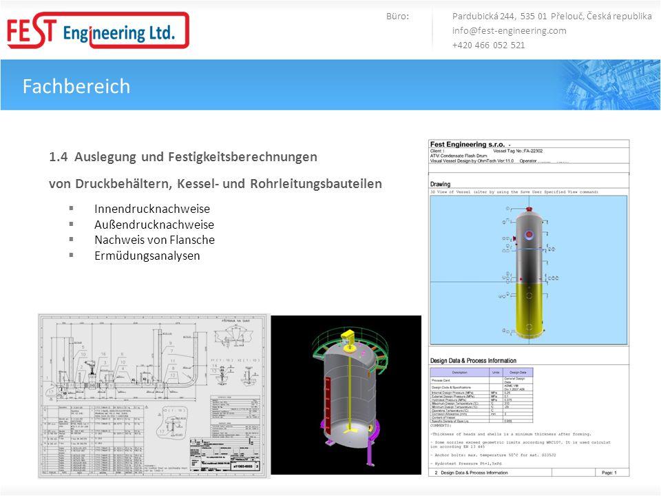 Fachbereich Büro: Pardubická 244, 535 01 Přelouč, Česká republika info@fest-engineering.com +420 466 052 521 1.4 Auslegung und Festigkeitsberechnungen