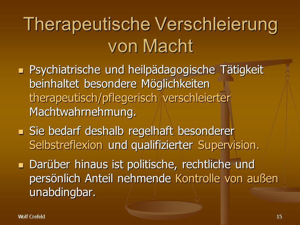 Wolf Crefeld15 Psychiatrische und heilpädagogische Tätigkeit beinhaltet besondere Möglichkeiten therapeutisch/pflegerisch verschleierter Machtwahrnehmung.