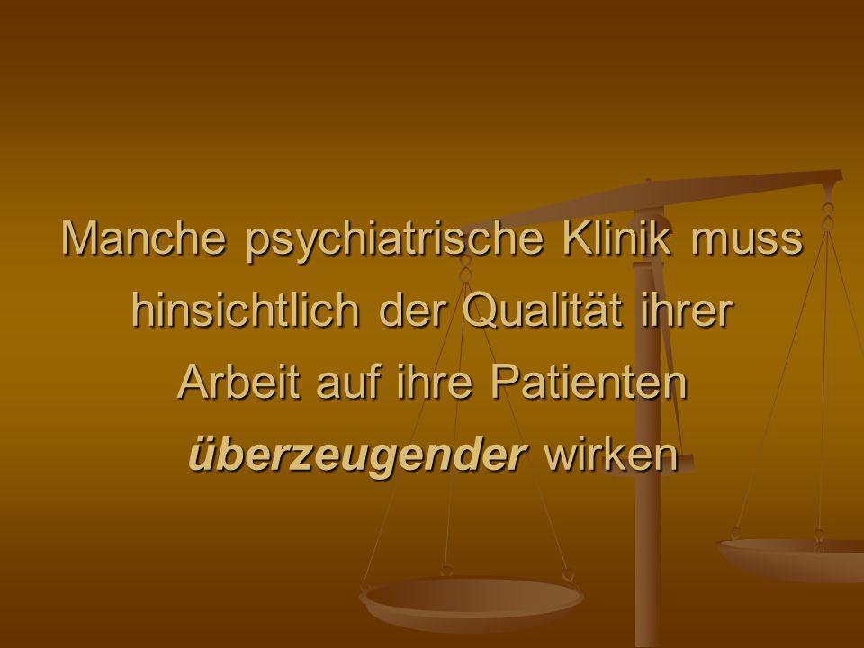 Manche psychiatrische Klinik muss hinsichtlich der Qualität ihrer Arbeit auf ihre Patienten überzeugender wirken