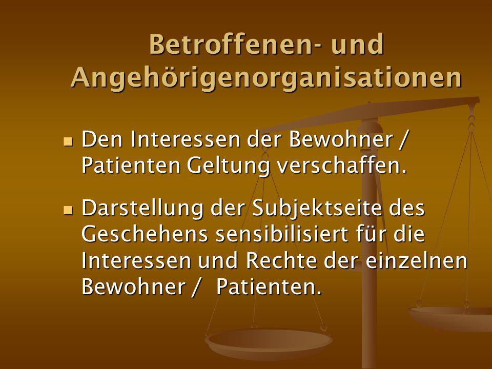 Betroffenen- und Angehörigenorganisationen Den Interessen der Bewohner / Patienten Geltung verschaffen.