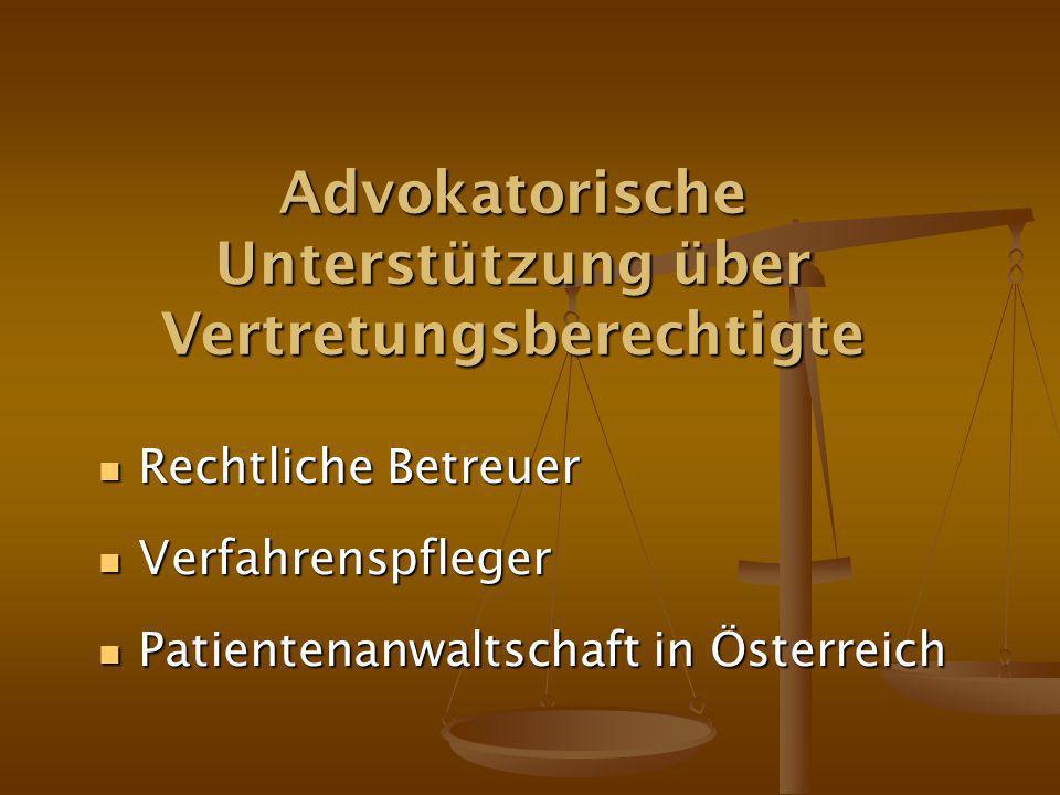 Advokatorische Unterstützung über Vertretungsberechtigte Rechtliche Betreuer Rechtliche Betreuer Verfahrenspfleger Verfahrenspfleger Patientenanwaltschaft in Österreich Patientenanwaltschaft in Österreich