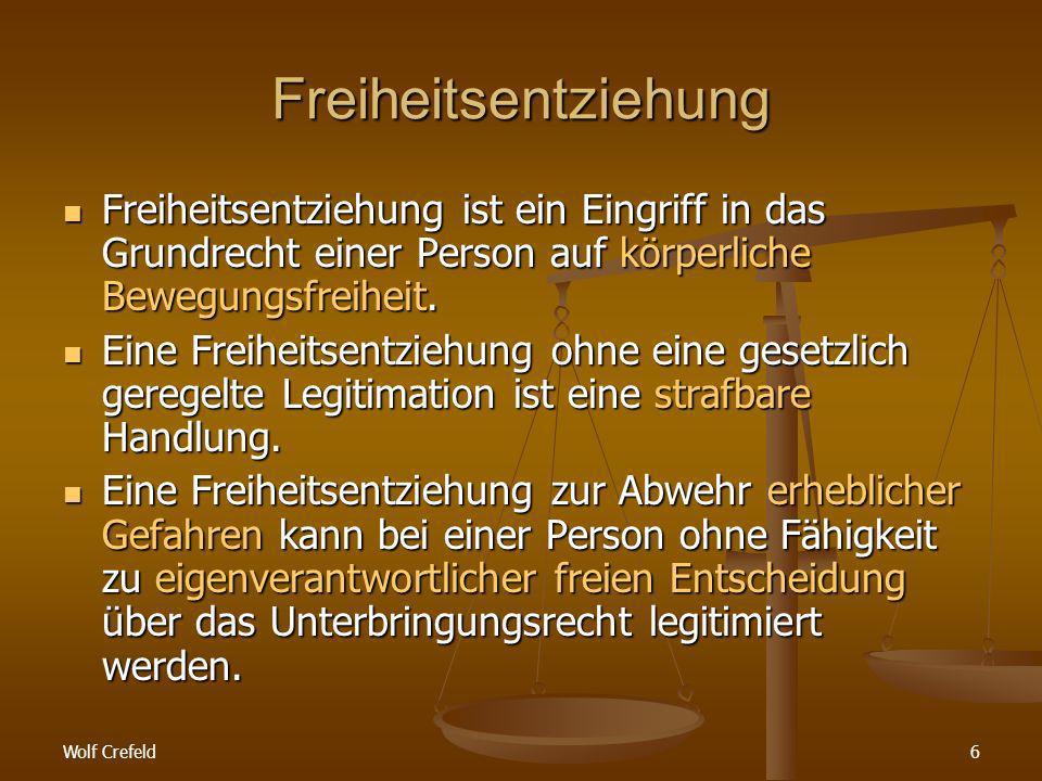 Wolf Crefeld6 Freiheitsentziehung Freiheitsentziehung ist ein Eingriff in das Grundrecht einer Person auf körperliche Bewegungsfreiheit.