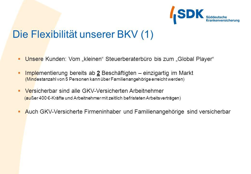 Die Flexibilität unserer BKV (1) Unsere Kunden: Vom kleinen Steuerberaterbüro bis zum Global Player Implementierung bereits ab 2 Beschäftigten – einzi