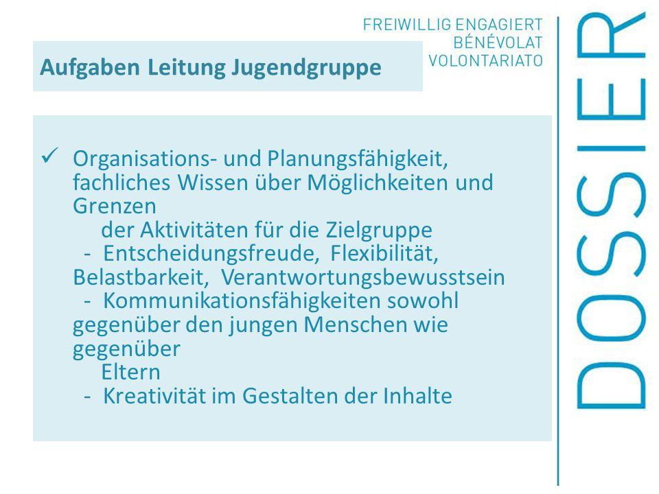 Aufgaben Leitung Jugendgruppe Organisations- und Planungsfähigkeit, fachliches Wissen über Möglichkeiten und Grenzen der Aktivitäten für die Zielgrupp