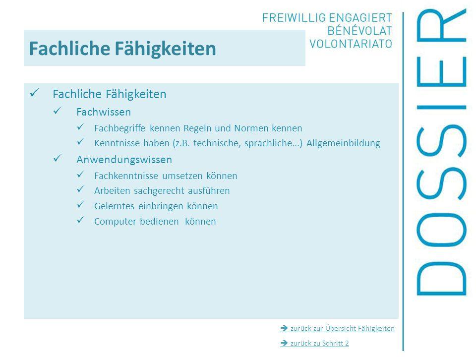 Fachliche Fähigkeiten Fachwissen Fachbegriffe kennen Regeln und Normen kennen Kenntnisse haben (z.B. technische, sprachliche...) Allgemeinbildung Anwe