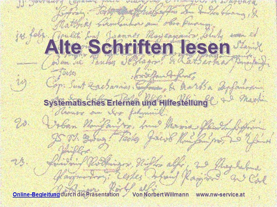 Lesen Von Norbert Willmann www.nw-service.at Alte Schriften lesen Systematisches Erlernen und Hilfestellung Von Norbert Willmann www.nw-service.at 1 Online-BegleitungOnline-Begleitung durch die Präsentation