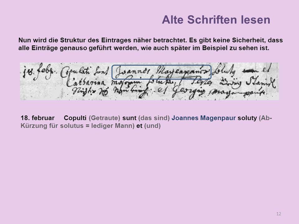 18. februar Copulti (Getraute) sunt (das sind) Joannes Magenpaur soluty (Ab- Kürzung für solutus = lediger Mann) et (und) 12 Alte Schriften lesen Nun