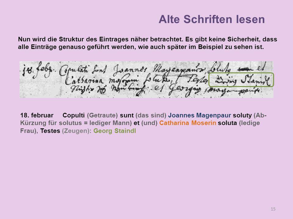 18. februar Copulti (Getraute) sunt (das sind) Joannes Magenpaur soluty (Ab- Kürzung für solutus = lediger Mann) et (und) Catharina Moserin soluta (le