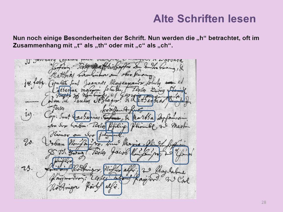 Nun noch einige Besonderheiten der Schrift. Nun werden die h betrachtet, oft im Zusammenhang mit t als th oder mit c als ch. 28 Alte Schriften lesen