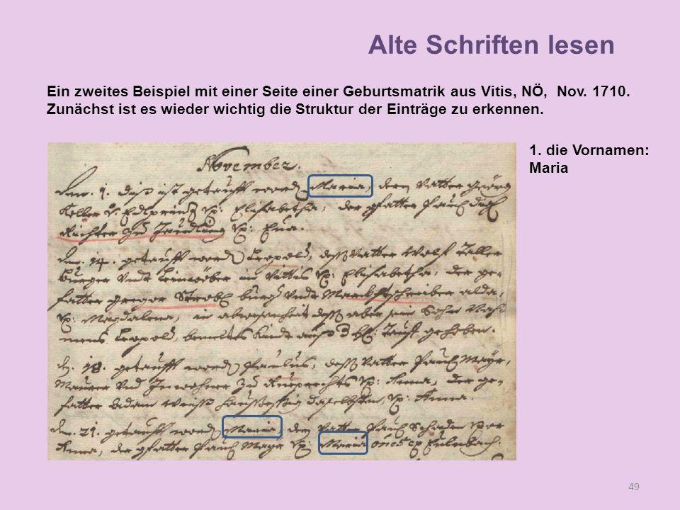 A 49 1. die Vornamen: Maria Alte Schriften lesen Ein zweites Beispiel mit einer Seite einer Geburtsmatrik aus Vitis, NÖ, Nov. 1710. Zunächst ist es wi