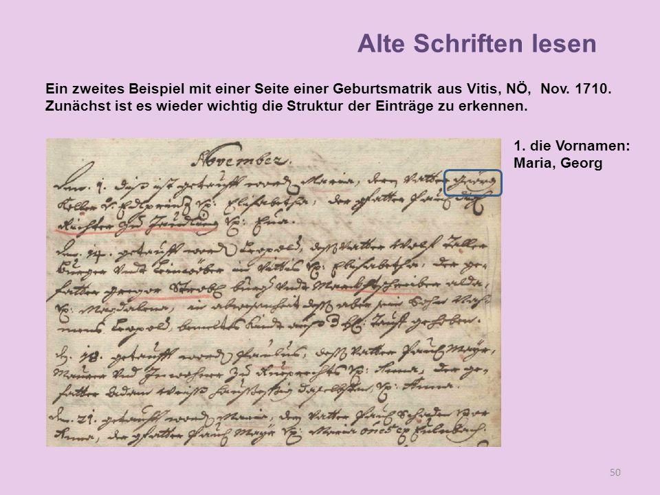 A 50 1. die Vornamen: Maria, Georg Alte Schriften lesen Ein zweites Beispiel mit einer Seite einer Geburtsmatrik aus Vitis, NÖ, Nov. 1710. Zunächst is