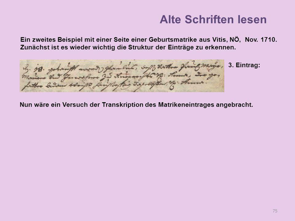 75 3. Eintrag: Nun wäre ein Versuch der Transkription des Matrikeneintrages angebracht. Alte Schriften lesen Ein zweites Beispiel mit einer Seite eine