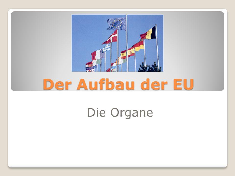 Der Aufbau der EU Die Organe