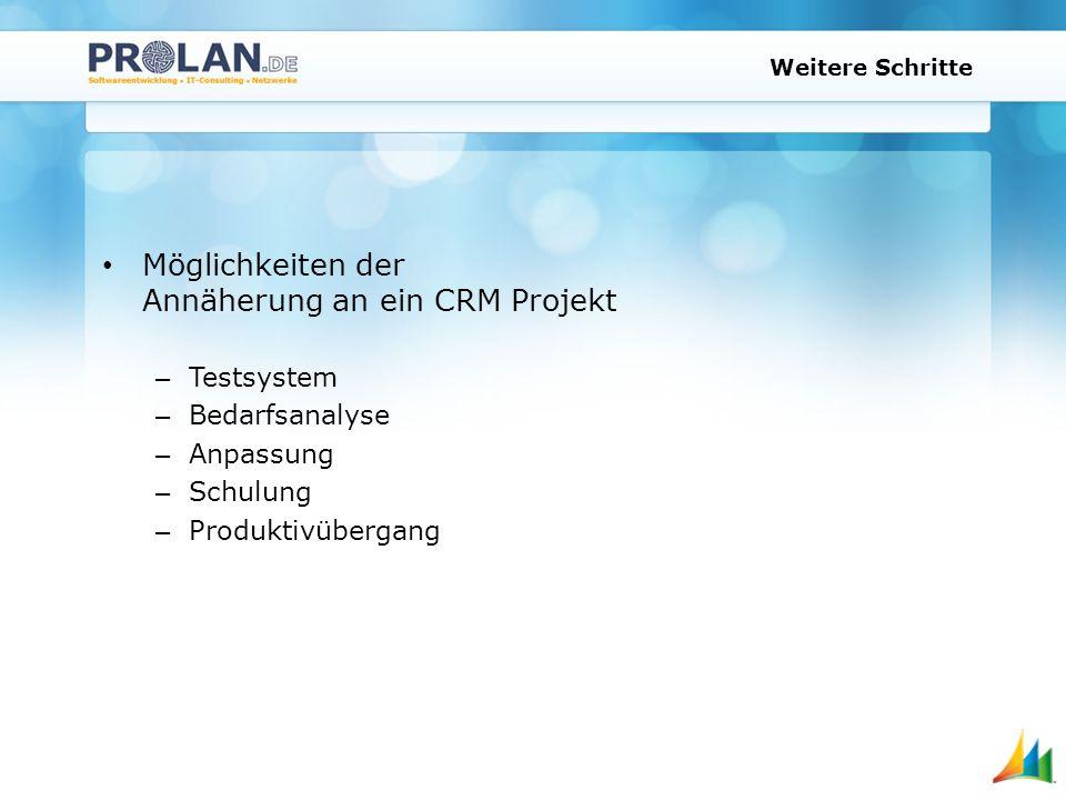 Weitere Schritte Möglichkeiten der Annäherung an ein CRM Projekt – Testsystem – Bedarfsanalyse – Anpassung – Schulung – Produktivübergang