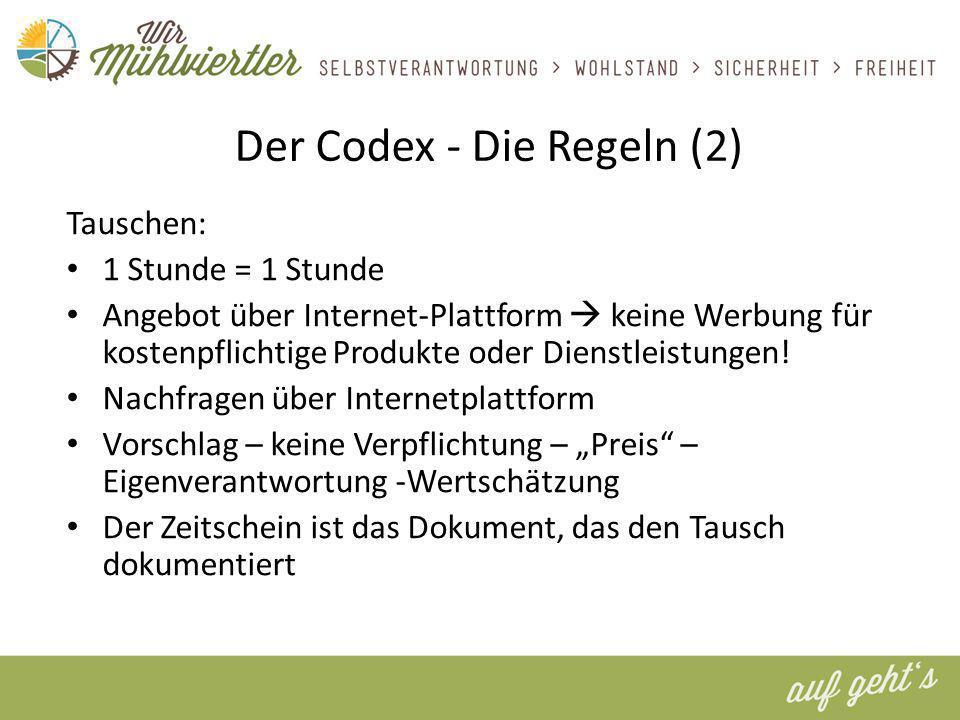 Der Codex - Die Regeln (2) Tauschen: 1 Stunde = 1 Stunde Angebot über Internet-Plattform keine Werbung für kostenpflichtige Produkte oder Dienstleistungen.