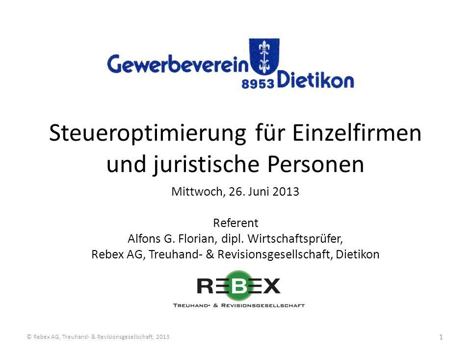 Steueroptimierung für Einzelfirmen und juristische Personen Mittwoch, 26. Juni 2013 Referent Alfons G. Florian, dipl. Wirtschaftsprüfer, Rebex AG, Tre