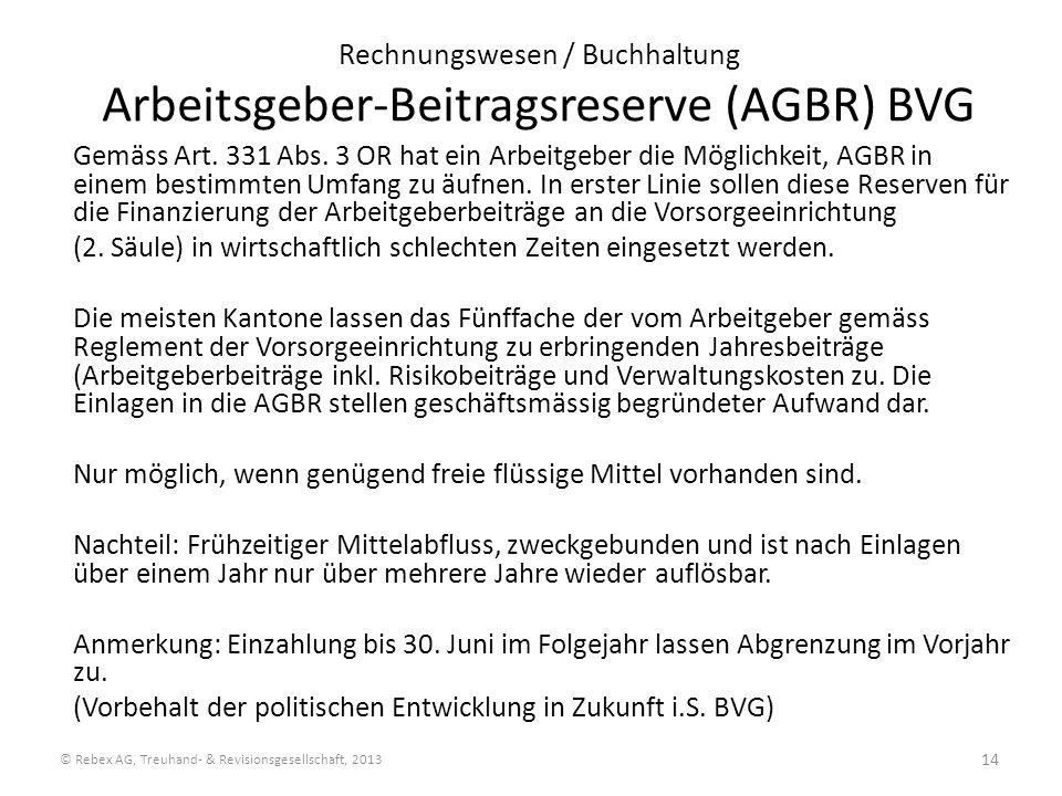 Rechnungswesen / Buchhaltung Arbeitsgeber-Beitragsreserve (AGBR) BVG Gemäss Art. 331 Abs. 3 OR hat ein Arbeitgeber die Möglichkeit, AGBR in einem best