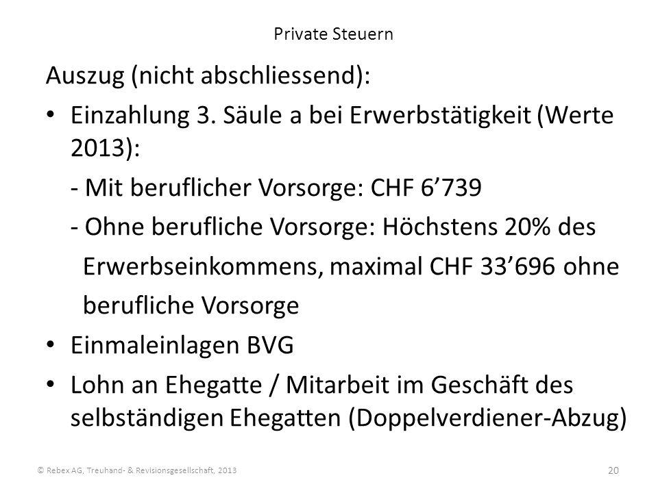 Private Steuern Auszug (nicht abschliessend): Einzahlung 3. Säule a bei Erwerbstätigkeit (Werte 2013): - Mit beruflicher Vorsorge: CHF 6739 - Ohne ber